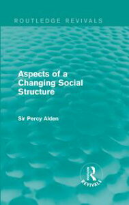 Aspects of a Changing Social Structure【電子書籍】[ Sir Percy Alden ]