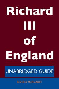 Richard III of England - Unabridged Guide【電子書籍】[ Beverly Margaret ]