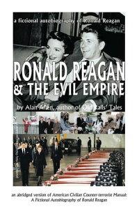 Ronald Reagan & the Evil EmpireA Fictional Autobiography of Ronald Reagan【電子書籍】[ Alan Allen ]