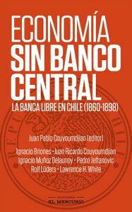 Econom?a sin Banco CentralLa banca libre en Chile (1860-1898)【電子書籍】[ Juan Pablo Couyoumdjian ]