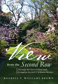 View from the Second RowThrough the Eyes of First Lady, Evangelist Rockell Y. Williams Brown【電子書籍】[ Rockell Y. Williams Brown ]