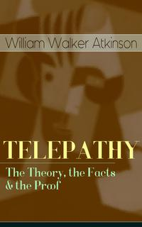 洋書, SOCIAL SCIENCE TELEPATHY - The Theory, the Facts the ProofFrom the American pioneer of the New Thought movement, known for Thought Vibration, The Secret of Success, The Arcane Teachings Reincarnation and the Law of Karma William Walker Atkinson