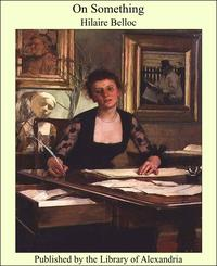 On Something【電子書籍】[ Hilaire Belloc ]