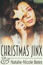 Christmas Jinx【電子書籍】[ Natalie-Nicole Bates ]