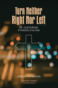 Turn Neither Right Nor LeftRe-centering Evangelicalism【電子書籍】[ Jordan Pickering ]