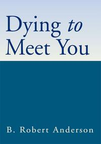 Dying to Meet You【電子書籍】[ B. Robert Anderson ]