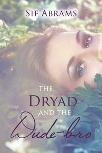 The Dryad and the Dudebro【電子書籍】[ Sif Abrams ]
