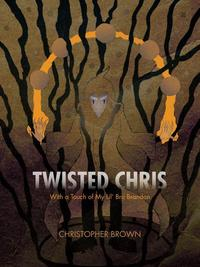 Twisted ChrisWith a Touch of My Lil' Bro Brandon【電子書籍】[ Christopher Brown ]