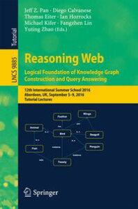 Reasoning Web: Logical Foundation of Knowledge Graph Construction and Query Answering12th International Summer School 2016, Aberdeen, UK, September 5-9, 2016, Tutorial Lectures【電子書籍】