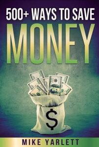 500+ Ways to Save Money【電子書籍】[ Mike Yarlett ]
