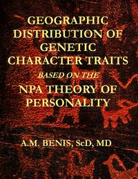 Geographic Distribution of Genetic Character Traits Based on the NPA Theory of Personality【電子書籍】[ A.M. Benis ]