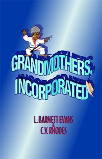 Grandmothers, Incorporated【電子書籍】[ L. Barnett Evans ]
