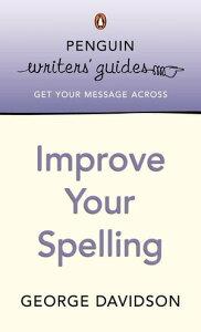 Penguin Writers' Guides: Improve Your SpellingImprove Your Spelling【電子書籍】[ George Davidson ]