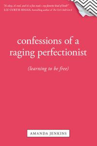 Confessions of a Raging PerfectionistLearning to Be Free【電子書籍】[ Amanda Jenkins ]