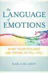 The Language of EmotionsWhat Your Feelings Are Trying to Tell You【電子書籍】[ Karla McLaren ]