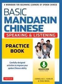Basic Mandarin Chinese - Speaking & Listening Practice BookA Workbook for Beginning Learners of Spoken Chinese (Audio and Practice PDF downloads Included)【電子書籍】[ Cornelius C. Kubler ]