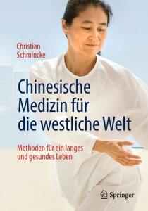 Chinesische Medizin f?r die westliche WeltMethoden f?r ein langes und gesundes Leben【電子書籍】[ Christian Schmincke ]