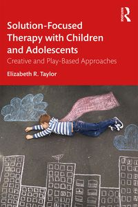 Solution-Focused Therapy with Children and AdolescentsCreative and Play-Based Approaches【電子書籍】[ Elizabeth R. Taylor ]