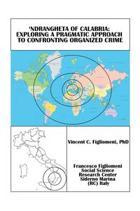 'Ndrangheta of Calabria: Exploring a Pragmatic Approach to Confronting Organized Crime【電子書籍】[ Vincent C. Figliomeni PhD ]