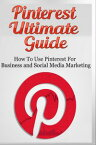 Pinterest Ultimate Guide - How to use Pinterest for Business and Social Media Marketing【電子書籍】[ Lance MacNeil ]