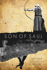 Son of Saul【電子書籍】[ Arthur Douglas Ward ]