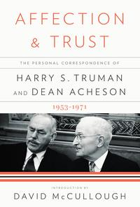 Affection and TrustThe Personal Correspondence of Harry S. Truman and Dean Acheson, 1953-1971【電子書籍】[ Harry S. Truman ]