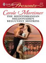 The Mediterranean Millionaire's Reluctant Mistress【電子書籍】[ Carole Mortimer ]