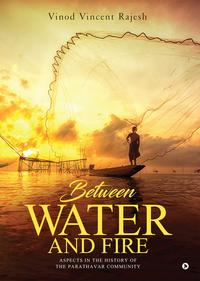Between Water and FireAspects in the History of the Parathavar Community (Collected Articles)【電子書籍】[ Vinod Vincent Rajesh ]