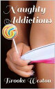 Naughty Addictions【電子書籍】[ Brooke Weston ]
