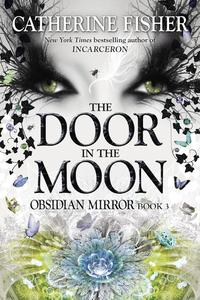 The Door in the Moon【電子書籍】[ Catherine Fisher ]
