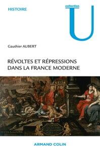 R?voltes et r?pressions dans la France moderne【電子書籍】[ Gauthier Aubert ]