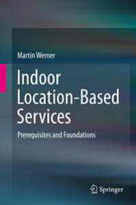Indoor Location-Based ServicesPrerequisites and Foundations【電子書籍】[ Martin Werner ]