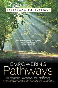 Empowering PathwaysA Reference Guidebook for Establishing a Congregational Health and Wellness Ministry【電子書籍】[ Barbara Smith Harrison ]