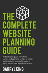 The Complete Website Planning GuideA step-by-step guide for website owners and agencies on how to create a practical and successful scope of works for your next web design project【電子書籍】[ Darryl King ]
