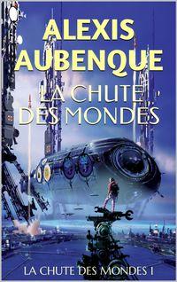 LA CHUTE DES MONDES 1【電子書籍】[ Alexis Aubenque ]
