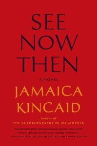 See Now ThenA Novel【電子書籍】[ Jamaica Kincaid ]