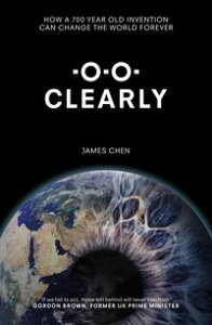 ClearlyHow a 700 year old invention can change the world forever【電子書籍】[ James Chen ]