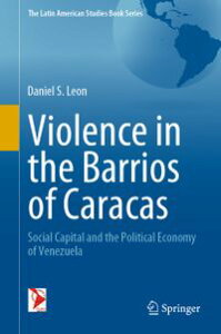 Violence in the Barrios of CaracasSocial Capital and the Political Economy of Venezuela【電子書籍】[ Daniel S. Leon ]