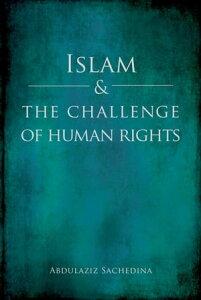 Islam and the Challenge of Human Rights【電子書籍】[ Abdulaziz Sachedina ]