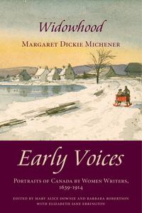 WidowhoodEarly Voices ー Portraits of Canada by Women Writers, 1639?1914【電子書籍】[ Mary Alice Downie ]