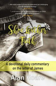 Shoe Leather FaithA devotional daily commentary on the letter of James【電子書籍】[ Alan Hoare ]