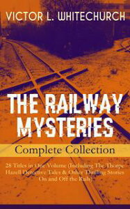 THE RAILWAY MYSTERIES - Complete Collection: 28 Titles in One Volume (Including The Thorpe Hazell Detective Tales & Other Thrilling Stories On and Off the Rails)Peter Crane's Cigars, The Stolen Necklace, A Case of Signaling, Winning the 【電子書籍】