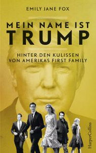 Mein Name ist Trump - Hinter den Kulissen von Amerikas First Family【電子書籍】[ Emily Jane Fox ]
