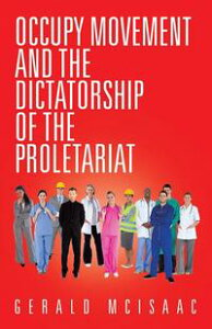 Occupy Movement and the Dictatorship of the Proletariat【電子書籍】[ Gerald McIsaac ]