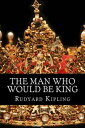 The Man Who Would Be King【電子書籍】[ Rudyard Kipling ]