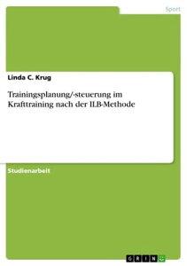 Trainingsplanung/-steuerung im Krafttraining nach der ILB-Methode【電子書籍】[ Linda C. Krug ]
