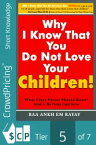 Why I Know That You Do Not Love Your Children!: What Every Parent Should Know?【電子書籍】[ Baa Ankh Em Rayay ]