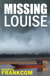 Missing LouiseA missing backpacker, a body and a mystery buried in revolution【電子書籍】[ Nicholas Frankcom ]