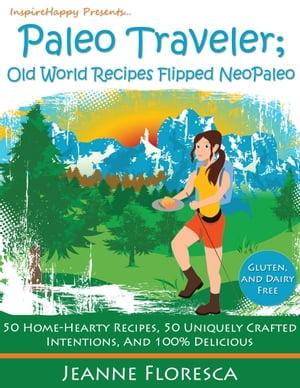 洋書, FAMILY LIFE & COMICS Paleo Traveler: Old World Recipes Flipped NeoPaleo Cookbook 50 Home-hearty Recipes, 50 Uniquely Crafted Intentions, 100 Delicious Jeanne Floresca