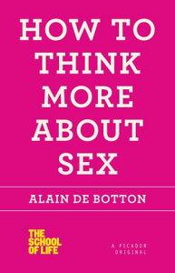 How to Think More About Sex【電子書籍】[ Alain de Botton ]
